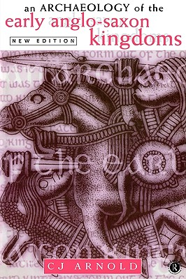 Image for An Archaeology of the Early Anglo-Saxon Kingdoms