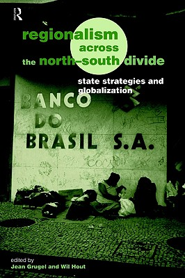 Image for Regionalism Across the North-South Divide: State Strategies and Globalization