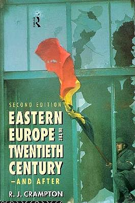 Eastern Europe in the Twentieth Century ? And After, Crampton, R. J.