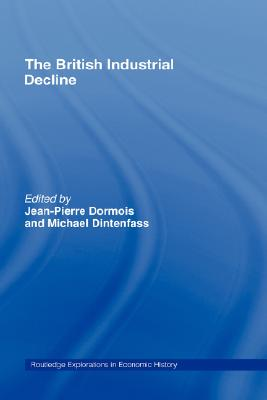 The British Industrial Decline (Routledge Explorations in Economic History)