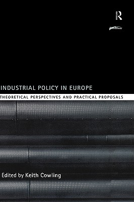 Image for Industrial Policy in Europe: Theoretical Perspectives and Practical Proposals (Routledge Series on Industrial Development Policy)
