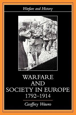 Warfare and Society in Europe, 1792-1914 (Warfare and History), Wawro, Geoffrey
