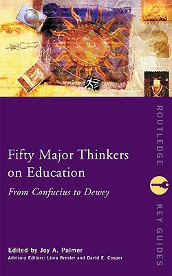 Image for Fifty Major Thinkers on Education: From Confucius to Dewey (Routledge Key Guides)