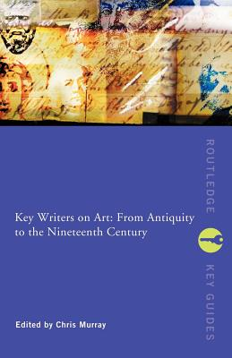 Image for Key Writers on Art: From Antiquity to the Nineteenth Century (Routledge Key Guides)