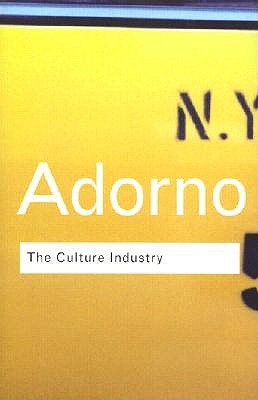 The Culture Industry: Selected Essays on Mass Culture (Routledge Classics) (Volume 20), Theodor W. Adorno