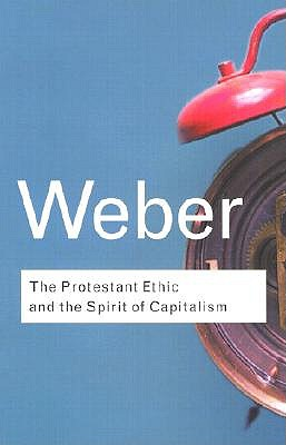 Image for The Protestant Ethic and the Spirit of Capitalism (Routledge Classics) (Volume 91)