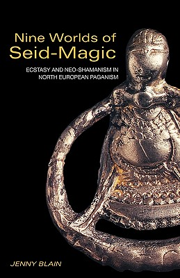 Nine Worlds of Seid-Magic: Ecstasy and Neo-Shamanism in North European Paganism, Blain, Jenny
