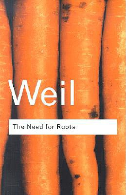 The Need for Roots: Prelude to a Declaration of Duties Towards Mankind, SIMONE WEIL