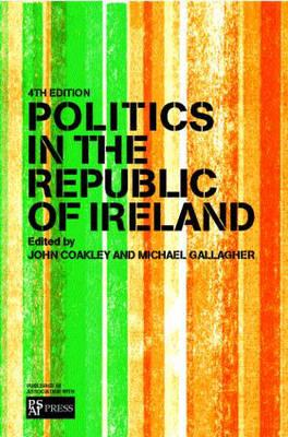 Politics in the Republic of Ireland 4th Edition, John Coakley, Michael Gallagher