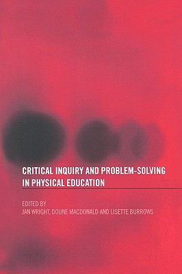 Critical Inquiry and Problem Solving in Physical Education: Working with Students in Schools
