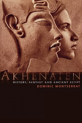 Akhenaten: History, Fantasy and Ancient Egypt, Montserrat, Dominic