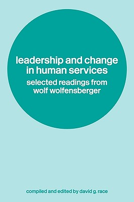 Leadership and Change in Human Services: Selected Readings from Wolf Wolfensberger
