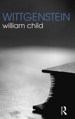 Wittgenstein (The Routledge Philosophers), Child, William