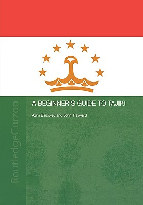 A Beginners' Guide to Tajiki, Baizoyev, Azim; Hayward, John
