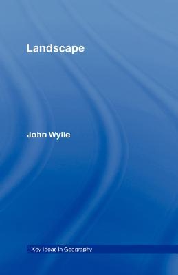 Landscape (Key Ideas in Geography), Wylie, John