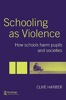 Schooling as Violence: How Schools Harm Pupils and Societies, Harber, Clive