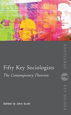 Image for 50 Key Sociologists:Contemp Theoris (Routledge Key Guides)