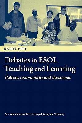 Debates in ESOL Teaching and Learning: Cultures, Communities and Classrooms (New Approaches to Adult Language, Literacy and Numeracy), Pitt, Kathy
