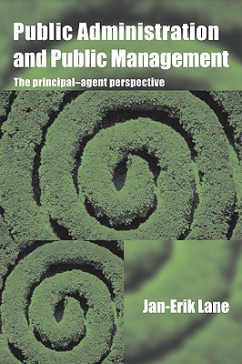 Public Administration & Public Management: The Principal-Agent Perspective, Lane, Jan-Erik