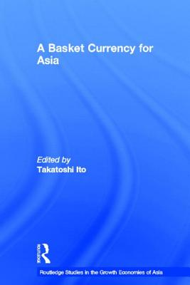 A Basket Currency for Asia (Routledge Studies in the Growth Economies of Asia) (Volume 5)