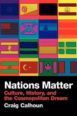Nations Matter: Culture, History and the Cosmopolitan Dream, Calhoun, Craig