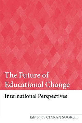 The Future of Educational Change: International Perspectives