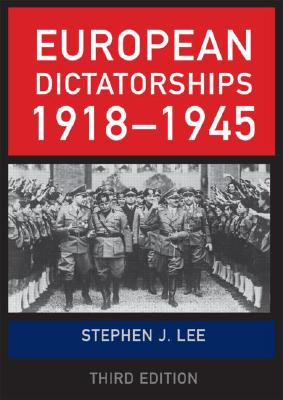 European Dictatorships 1918-1945, Lee, Stephen J.