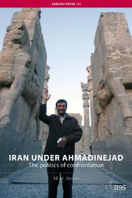 IRAN UNDER AHMADINEJAD : THE POLITICS OF, ALI M. ANSARI