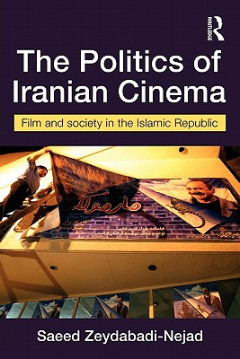The Politics of Iranian Cinema: Film and Society in the Islamic Republic (Iranian Studies), Zeydabadi-Nejad, Saeed
