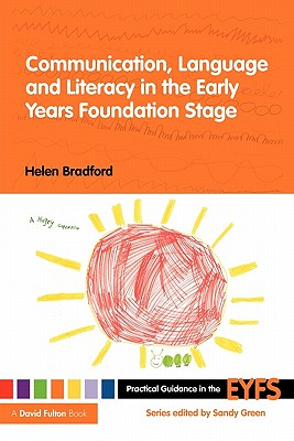 Communication, Language and Literacy in the Early Years Foundation Stage (Practical Guidance in the EYFS) (Volume 1), Bradford, Helen