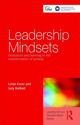 Leadership Mindsets: Innovation and Learning in the Transformation of Schools (Leading School Transformation), Kaser, Linda; Halbert, Judy