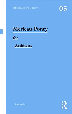 Image for Merleau-Ponty for Architects (Thinkers for Architects)