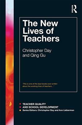 The New Lives of Teachers (Teacher Quality and School Development), Day, Christopher; Gu, Qing