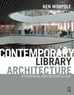 Contemporary Library Architecture: A Planning and Design Guide, Worpole, Ken