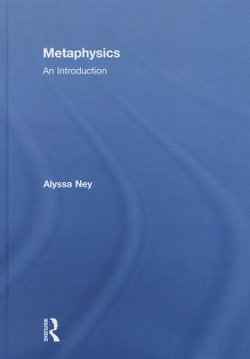 Metaphysics: An Introduction, Ney, Alyssa
