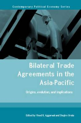 Bilateral Trade Agreements in the Asia-Pacific: Origins, Evolution, and Implications (Routledge Studies in Contemporary Political Economy)