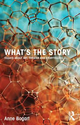 Image for What's the Story: Essays about art, theater and storytelling