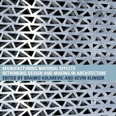Image for Manufacturing Material Effects: Rethinking Design and Making in Architecture