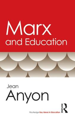 Marx and Education (Routledge Key Ideas in Education), Anyon, Jean