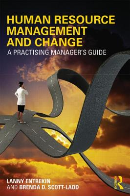 Human Resource Management and Change: A Practising Manager's Guide, Entrekin, Lanny; Scott-Ladd, Brenda D.
