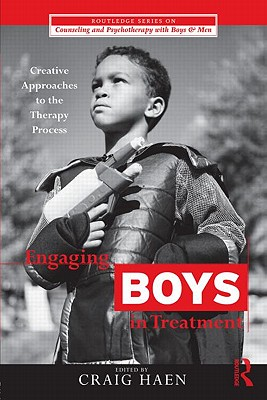 Engaging Boys in Treatment: Creative Approaches to the Therapy Process (The Routledge Series on Counseling and Psychotherapy with Boys and Men)