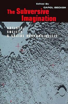 Image for The Subversive Imagination: Artists, Society, and Social Responsibility