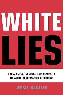 Image for WHITE LIES : RACE, CLASS, GENDER, AND SEXUALITY IN WHITE SUPREMACIST DISCOURSE