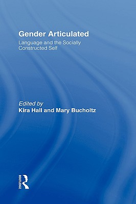 Gender Articulated: Language and the Socially Constructed Self