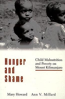 Hunger and Shame: Child Malnutrition and Poverty on Mount Kilimanjaro, Howard, Mary; Millard, Ann V.