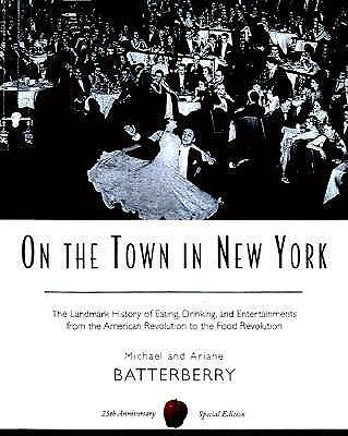 On the Town in New York: The Landmark History of Eating, Drinking, and Entertainments from the American Revolution to the Food Revolution, BATTERBERRY, Michael; BATTERBERRY, Ariane