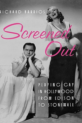 Screened Out: Playing Gay in Hollywood from Edison to Stonewall, Barrios, Richard