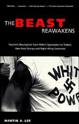The Beast Reawakens: Fascism's Resurgence from Hitler's Spymasters to Today's Neo-Nazi Groups and Right-Wing Extremists, LEE, Martin A.
