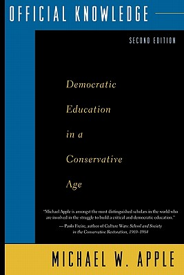 Official Knowledge: Democratic Education in a Conservative Age, Apple, Michael W.