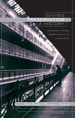 Image for Giving Preservation a History: Histories of Historic Preservation in the United States